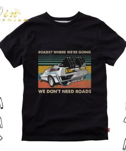 Awesome Roads where we re going we don t need roads back to the future shirt 1 2 1 247x296 - Awesome Roads where we're going we don't need roads back to the future shirt