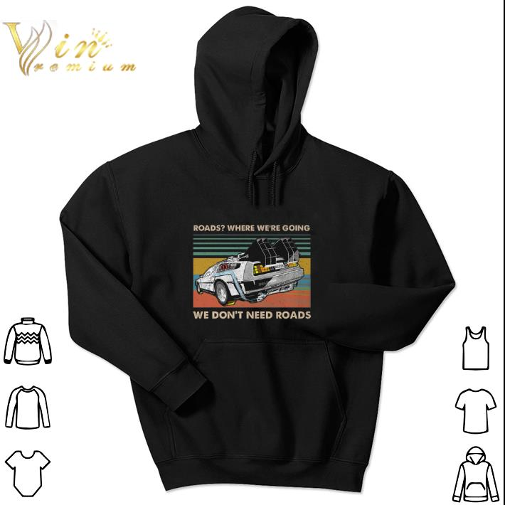 Awesome Roads where we're going we don't need roads back to the future shirt