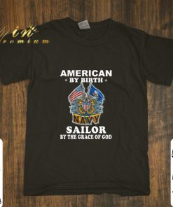 Funny American by birth Navy Sailor by the grace of god shirt 1 1 247x296 - Funny American by birth Navy Sailor by the grace of god shirt