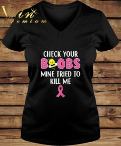 Funny Breast cancer Awareness Check your boobs mine tried to kill me shirt 2 1 247x296 - Funny Breast cancer Awareness Check your boobs mine tried to kill me shirt