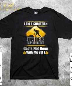 Funny I am a Christian under construction god s not done with me yet shirt 1 1 247x296 - Funny I am a Christian under construction god's not done with me yet shirt