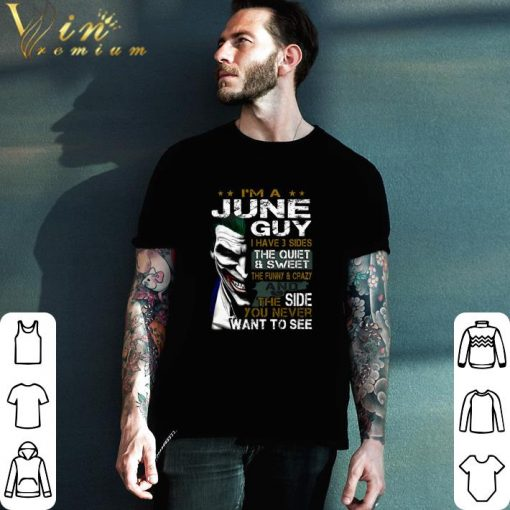 Funny I m a june guy i have 3 sides the quiet sweet Joker shirt 2 1 510x510 - Funny I'm a june guy i have 3 sides the quiet & sweet Joker shirt