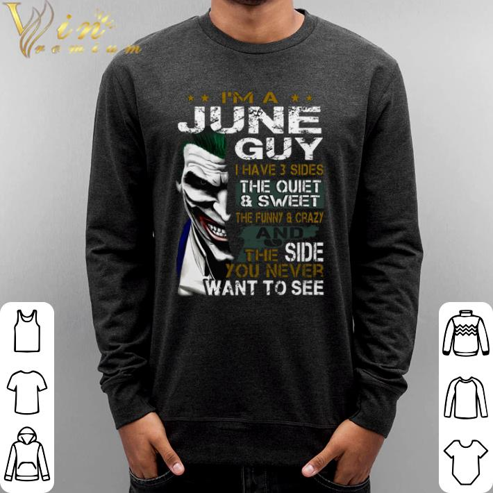 Funny I'm a june guy i have 3 sides the quiet & sweet Joker shirt