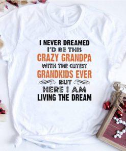 Funny I never dreamed i d be this crazy granpa with the cutest shirt 1 1 247x296 - Funny I never dreamed i'd be this crazy granpa with the cutest shirt