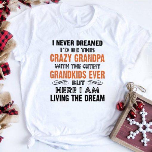 Funny I never dreamed i d be this crazy granpa with the cutest shirt 1 1 510x510 - Funny I never dreamed i'd be this crazy granpa with the cutest shirt
