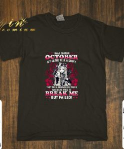 Funny I was born in october my scars tell a story break me but failed shirt 1 1 247x296 - Funny I was born in october my scars tell a story break me but failed shirt