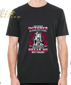 Funny I was born in october my scars tell a story break me but failed shirt 2 1 247x296 - Funny I was born in october my scars tell a story break me but failed shirt