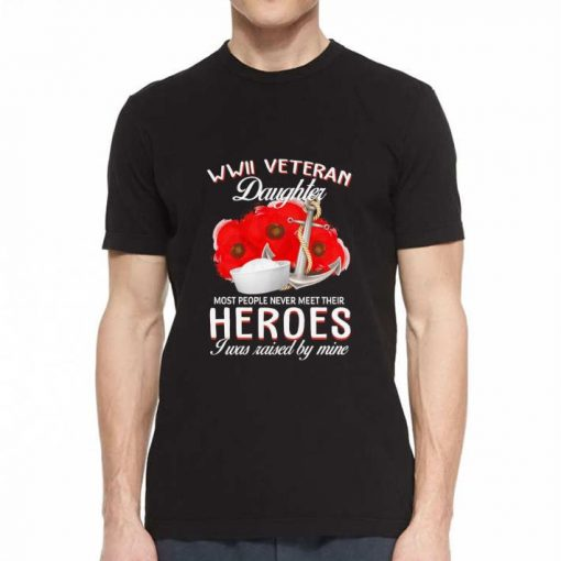 Funny USArmy WWII veteran daughter most people never meet their heroes shirt 2 1 510x510 - Funny USArmy WWII veteran daughter most people never meet their heroes shirt