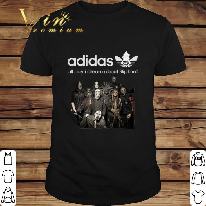 Funny adidas all day i dream about Slipknot shirt