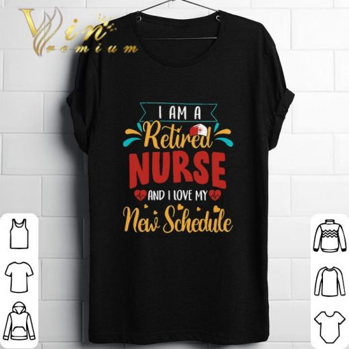 Hot I am a retired nurse and i love my new schedule shirt 1 1 510x510 - Hot I am a retired nurse and i love my new schedule shirt