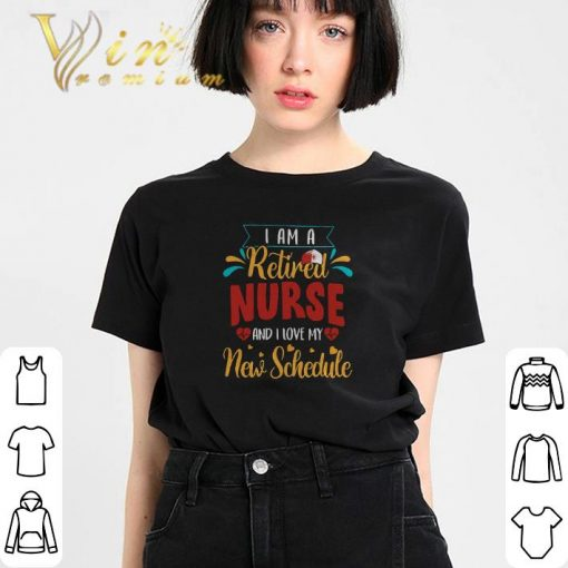 Hot I am a retired nurse and i love my new schedule shirt 3 1 510x510 - Hot I am a retired nurse and i love my new schedule shirt