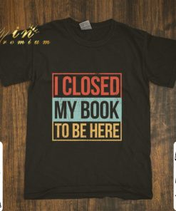 Hot I closed my book to be here vintage shirt 1 1 1 247x296 - Hot I closed my book to be here vintage shirt