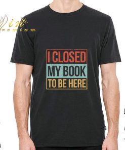 Hot I closed my book to be here vintage shirt 2 1 1 247x296 - Hot I closed my book to be here vintage shirt