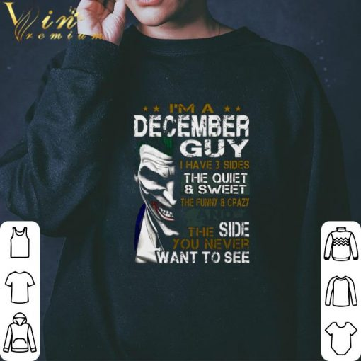 Hot Joker i m a december guy i have 3 sides the quiet sweet the shirt 3 1 510x510 - Hot Joker i'm a december guy i have 3 sides the quiet & sweet the shirt