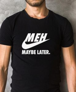 Hot Nike Meh Maybe later just do it shirt 2 1 247x296 - Hot Nike Meh Maybe later just do it shirt