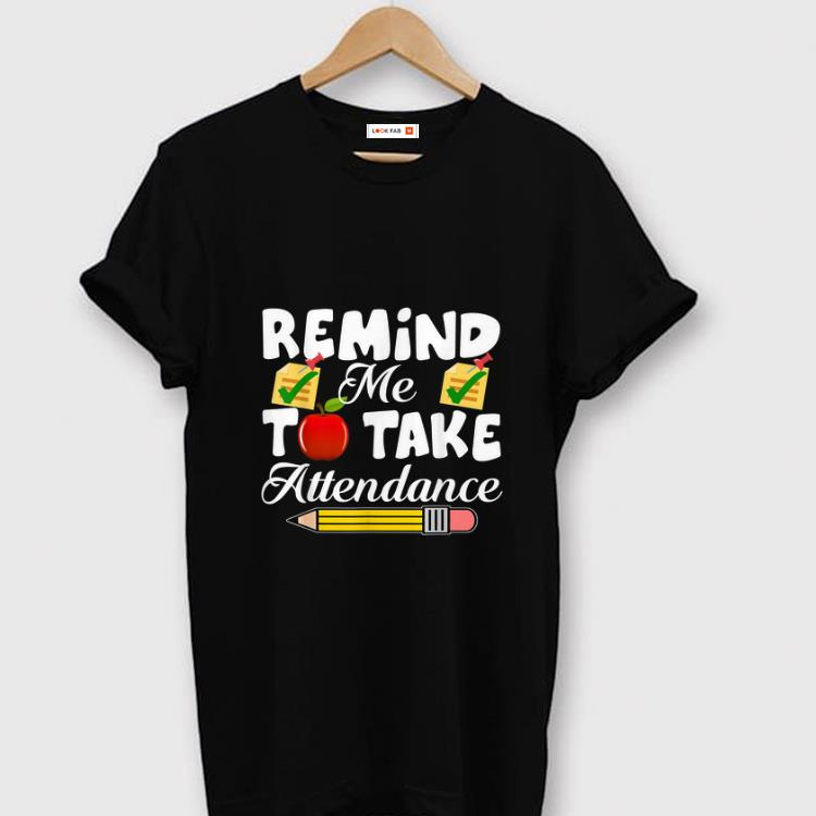 Hot Remind me to take Attendance back To Shool shirt