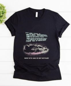 Nice Back To The Future Where We re Going We Don t Need Roads shirt 1 1 247x296 - Nice Back To The Future Where We're Going We Don't Need Roads shirt