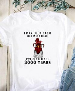 Nice Chicken I may look calm but in my head i ve pecked you 3000 times shirt 1 1 247x296 - Nice Chicken I may look calm but in my head i've pecked you 3000 times shirt