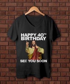 Nice Happy 40th Birthday See You Soon Jesus shirt 1 1 247x296 - Nice Happy 40th Birthday See You Soon Jesus shirt