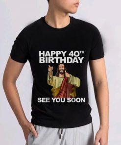 Nice Happy 40th Birthday See You Soon Jesus shirt 2 1 247x296 - Nice Happy 40th Birthday See You Soon Jesus shirt