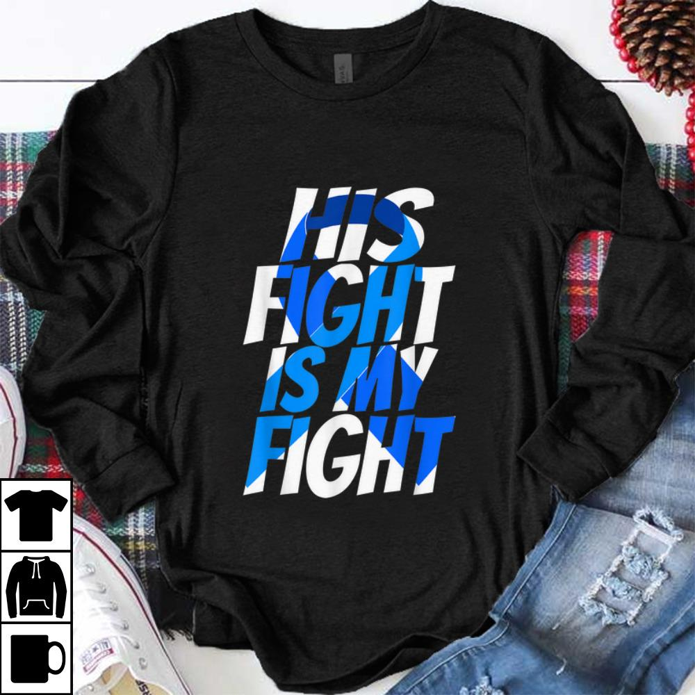 Nice His Fight Is My Fight Cancer Awareness shirt