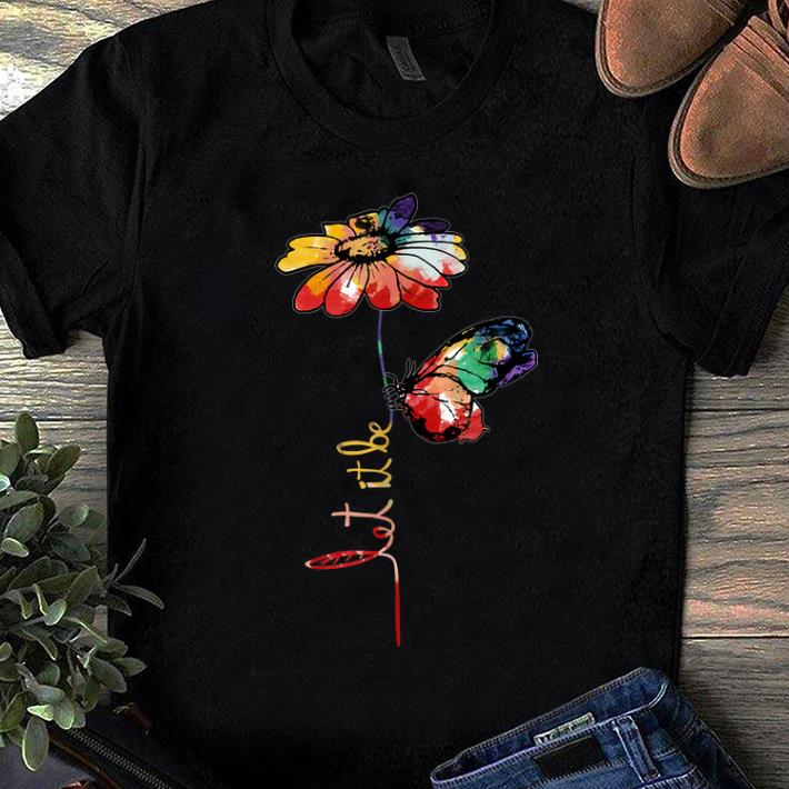 Nice Let It Be Colorful Flower And Butterfly shirt
