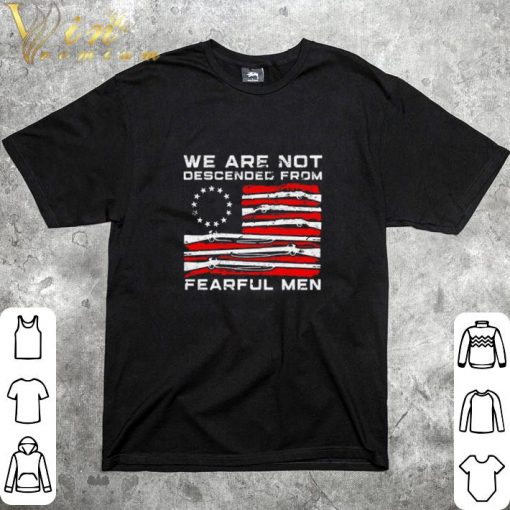 Official Betsy Ross flag we are not descended from fearful men shirt 1 2 1 510x510 - Official Betsy Ross flag we are not descended from fearful men shirt