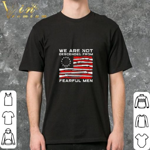 Official Betsy Ross flag we are not descended from fearful men shirt 2 2 1 510x510 - Official Betsy Ross flag we are not descended from fearful men shirt