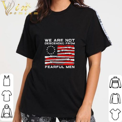 Official Betsy Ross flag we are not descended from fearful men shirt 3 2 1 510x510 - Official Betsy Ross flag we are not descended from fearful men shirt