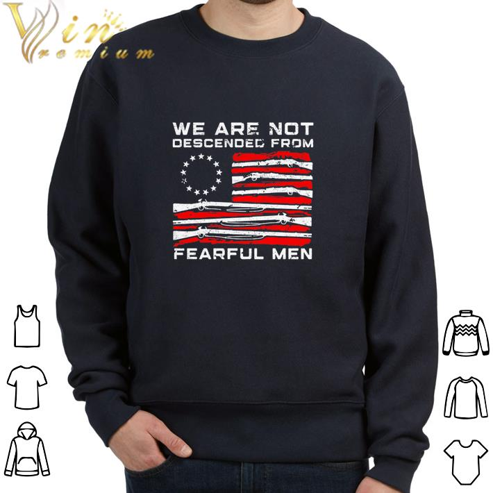 Official Betsy Ross flag we are not descended from fearful men shirt