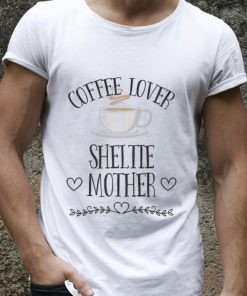 Official Coffee Lover Sheltie Mother shirt 2 1 247x296 - Official Coffee Lover Sheltie Mother shirt