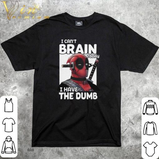 Official Deadpool i can t brain today i have the dumb shirt 1 2 1 510x510 - Official Deadpool i can't brain today i have the dumb shirt