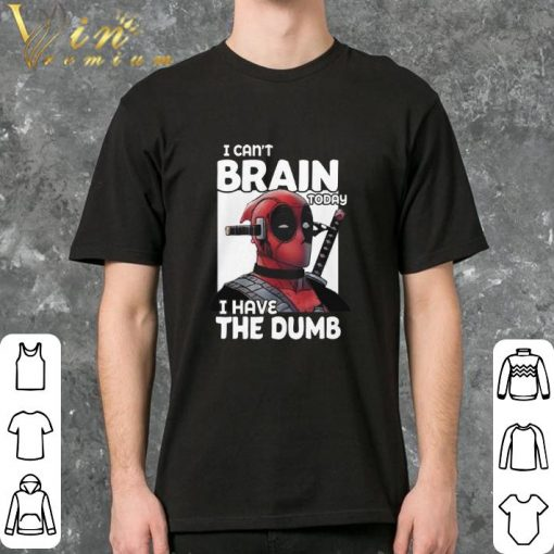 Official Deadpool i can t brain today i have the dumb shirt 2 2 1 510x510 - Official Deadpool i can't brain today i have the dumb shirt