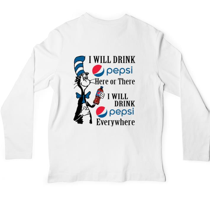 Official Dr. Seuss i will drink Pepsi here or there i will drink Pepsi shirt