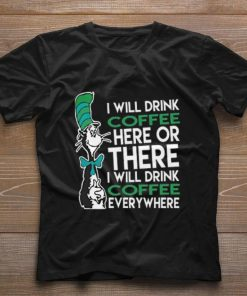 Official Dr Seuss i will drink coffee here or there everywhere shirt 1 1 247x296 - Official Dr. Seuss i will drink coffee here or there everywhere shirt