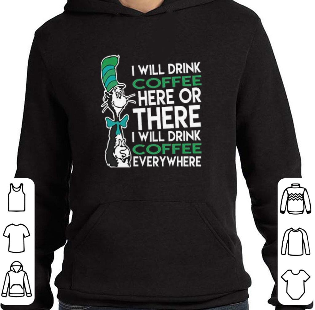 Official Dr. Seuss i will drink coffee here or there everywhere shirt