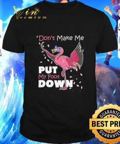 Official Flamingo don t make me put my foot down shirt 1 1 247x296 - Official Flamingo don't make me put my foot down shirt