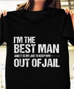 Official I m The best man And It Is My Job To Keep him Out Of Jail shirt 1 1 247x296 - Official I'm The best man And It Is My Job To Keep him Out Of Jail shirt
