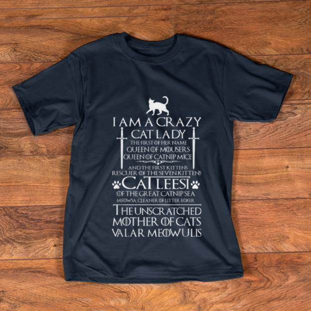 Official I'm a Crazy Cat Lady The First Of Her Name shirt ...