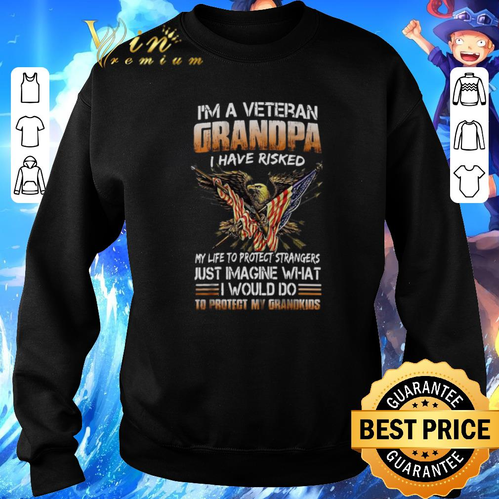 Official I'm a veteran grandpa i have risked my life to protect strangers shirt