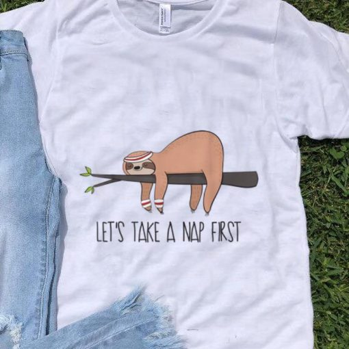 Official Let s Take A Nap First Sloth Nap shirt 1 1 510x510 - Official Let's Take A Nap First Sloth Nap shirt