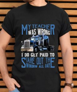 Official My Teacher Was Wrong Trucker I Do Get Paid To Stare Out shirt 2 1 247x296 - Official My Teacher Was Wrong Trucker I Do Get Paid To Stare Out shirt