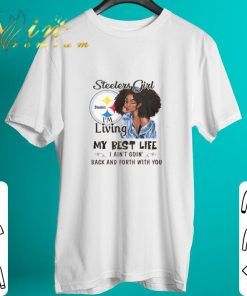 Official Pittsburgh Steelers girl i m living my best life i ain t goin shirt 2 1 247x296 - Official Pittsburgh Steelers girl i'm living my best life i ain't goin' shirt