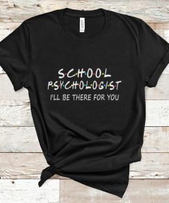 Official School Psychologist I Will Be There For You shirt 1 1 247x296 - Official School Psychologist I Will Be There For You shirt