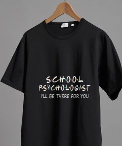 Official School Psychologist I Will Be There For You shirt 2 1 247x296 - Official School Psychologist I Will Be There For You shirt
