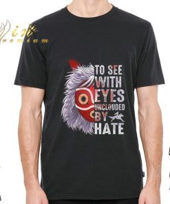 Official To see with eyes unclouded by hate Princess Mononoke Hime shirt 2 1 247x296 - Official To see with eyes unclouded by hate Princess Mononoke Hime shirt