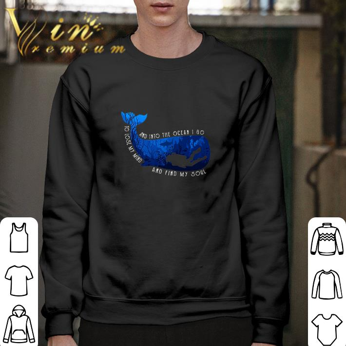 Official Whale and into the ocean i go to lose my mind and find my soul shirt