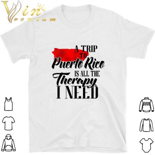Original A trip to Puerto Rico is all the therapy i need shirt 1 1 510x510 - Original A trip to Puerto Rico is all the therapy i need shirt