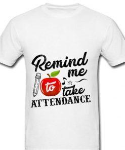 Original Remind Me To Take Attendance shirt 1 1 247x296 - Original Remind Me To Take Attendance shirt