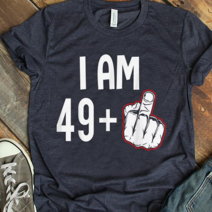 Premium I Am 49 Plus Middle Finger shirt